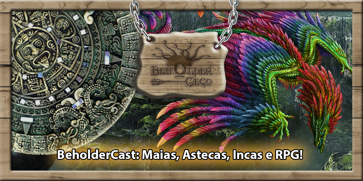 Capa do Beholdercast sobre maias, astecas e incas.