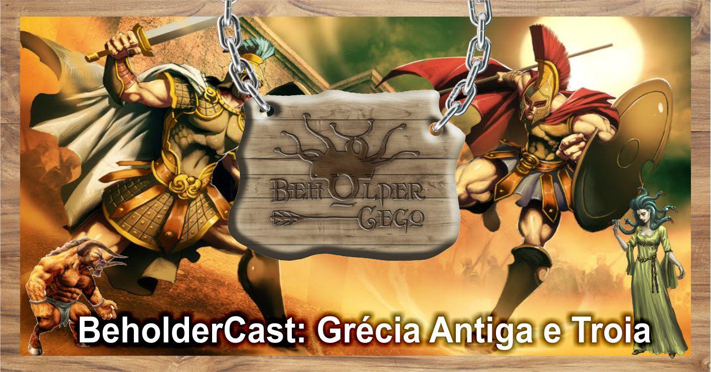 BeholderCast: Grécia Antiga e Troia